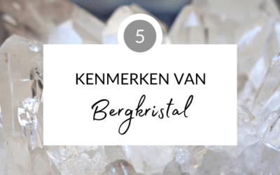 5 kenmerken van bergkristal