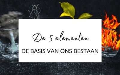 De 5 elementen – de basis van ons bestaan